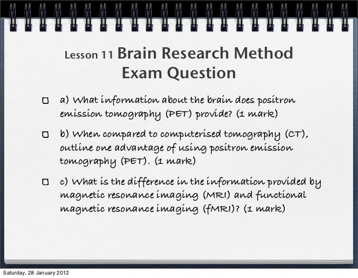 Lesson 11 BrainResearch Method                                  Exam Question                     a) What information abou...