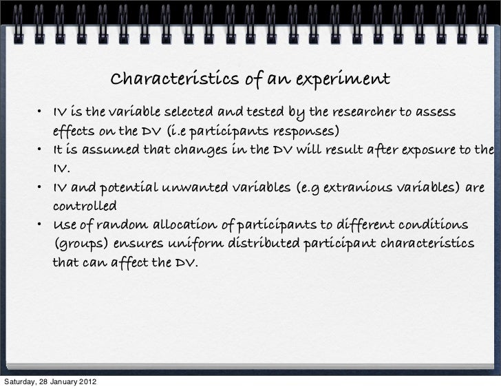 Characteristics of an experiment        • IV is the variable selected and tested by the researcher to assess          effe...