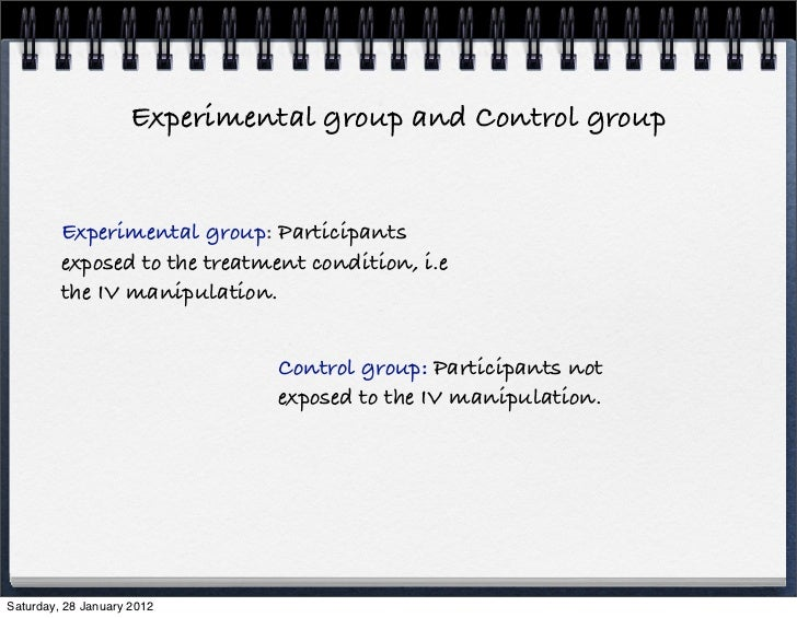 Experimental group and Control group         Experimental group: Participants         exposed to the treatment condition, ...