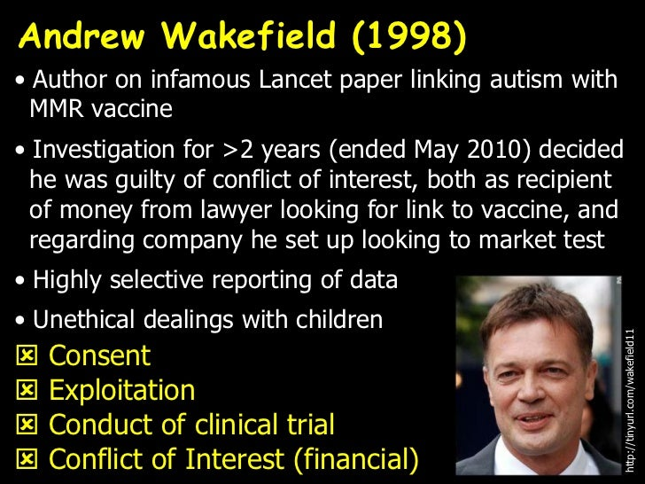 Andrew Wakefield (1998)• Author on infamous Lancet paper linking autism with  MMR vaccine• Investigation for >2 years (end...
