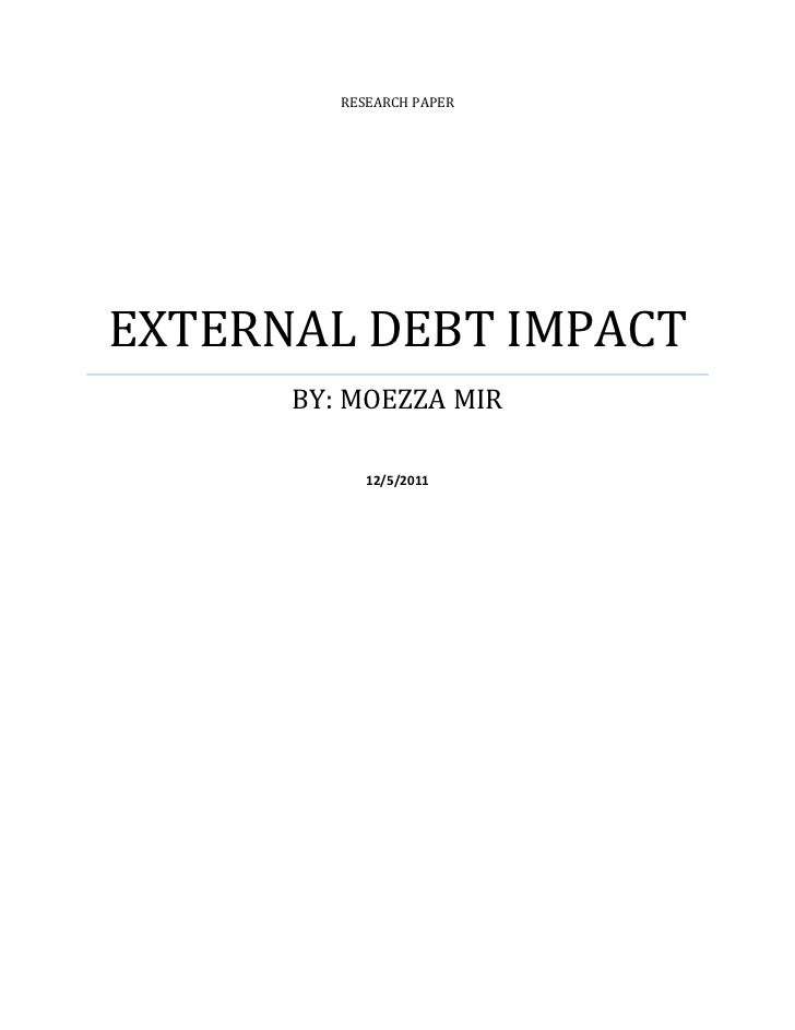 RESEARCH PAPEREXTERNAL DEBT IMPACT      BY: MOEZZA MIR            12/5/2011