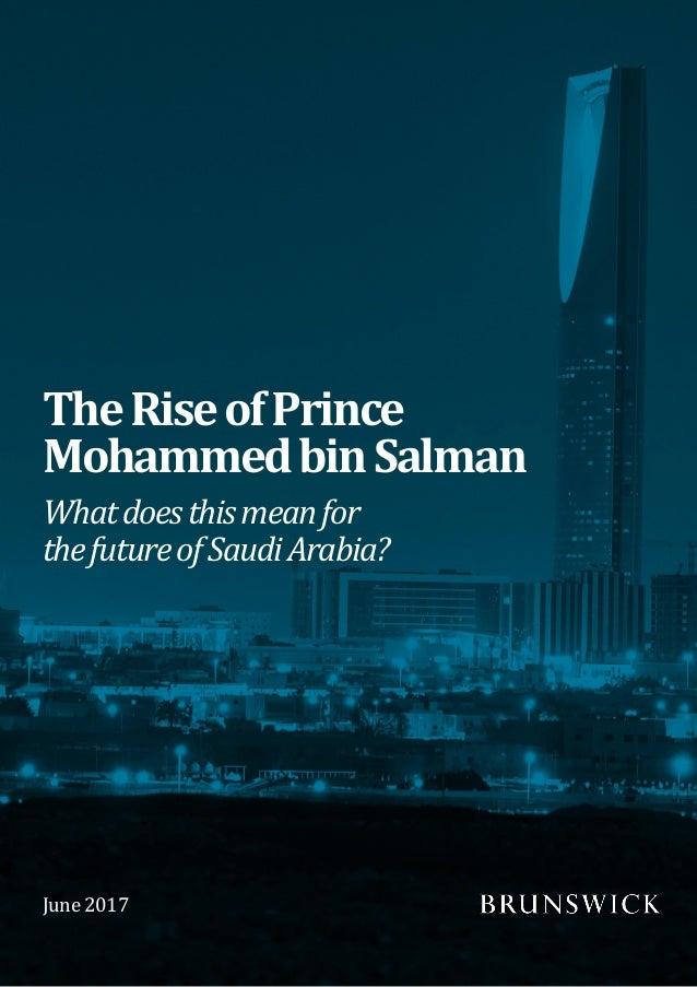 Whatdoesthismeanfor thefutureofSaudiArabia? TheRiseofPrince MohammedbinSalman June 2017