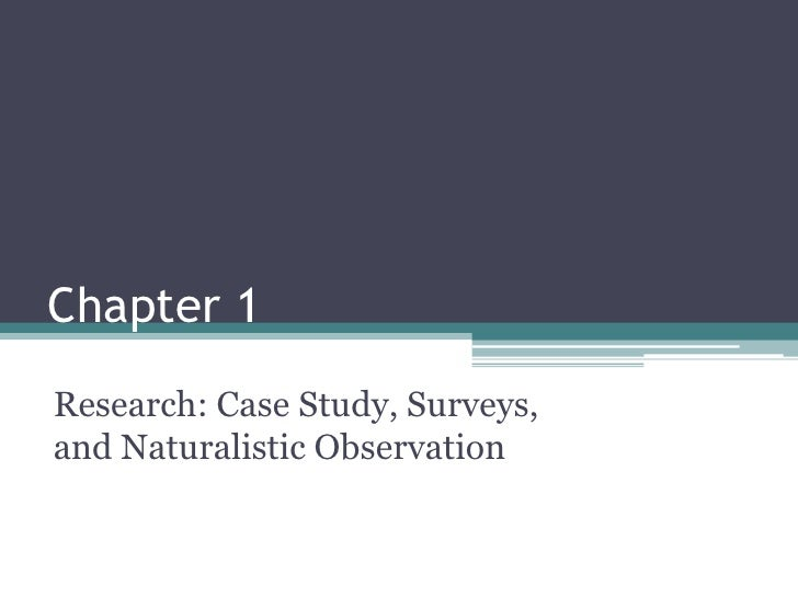 Chapter 1<br />Research: Case Study, Surveys, and Naturalistic Observation<br />