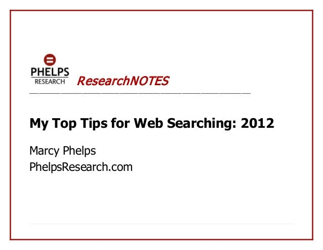 ResearchN OTES_______________________________________________________________________My Top Tips for Web Searching: 2012Ma...