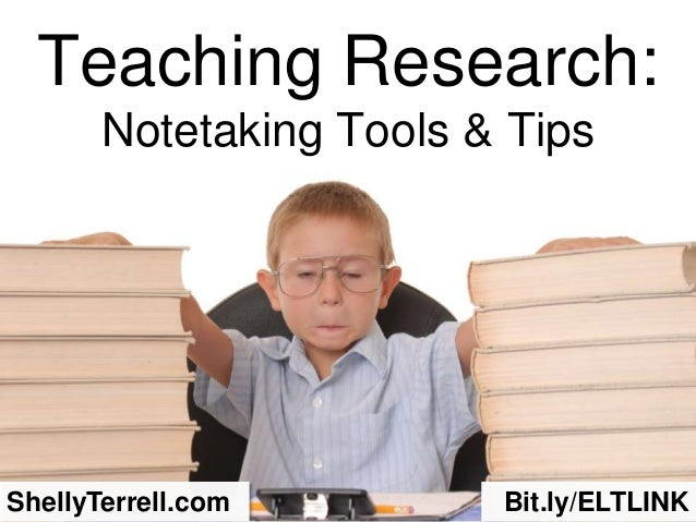 Teaching Research:Notetaking Tools & TipsShellyTerrell.com Bit.ly/ELTLINK