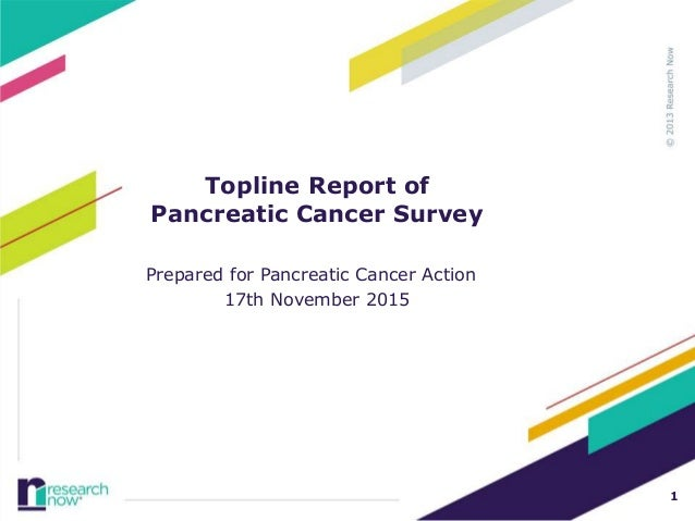 1 Topline Report of Pancreatic Cancer Survey Prepared for Pancreatic Cancer Action 17th November 2015