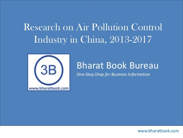 Bharat Book Bureau www.bharatbook.com One-Stop Shop for Business Information Research on Air Pollution Control Industry in...