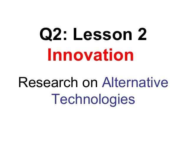 Q2: Lesson 2 Innovation Research on Alternative Technologies