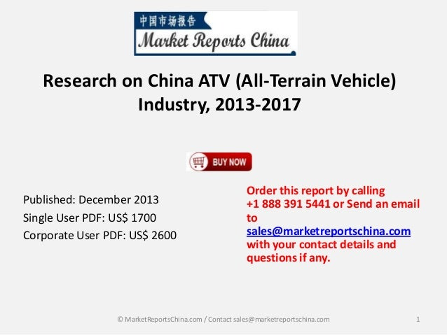 Research on China ATV (All-Terrain Vehicle) Industry, 2013-2017  Published: December 2013 Single User PDF: US$ 1700 Corpor...