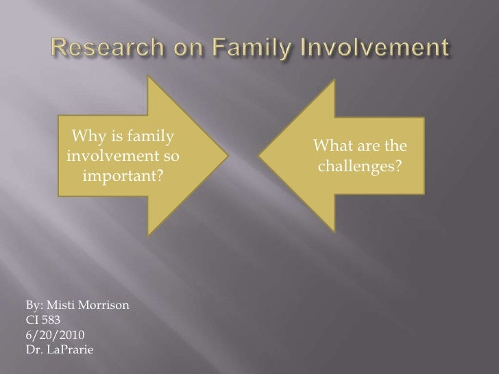 Research on Family Involvement<br />Why is family involvement so important?<br />What are the challenges?<br />By: Misti M...