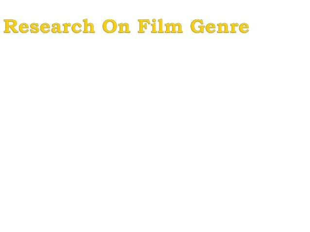 Film Genres include the following ;  Action films  Comedy films  Horror films  Adventure film  Dramas