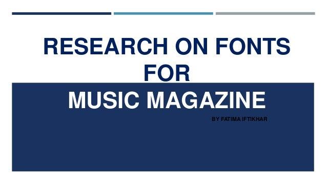 RESEARCH ON FONTSFORMUSIC MAGAZINEBY FATIMA IFTIKHAR