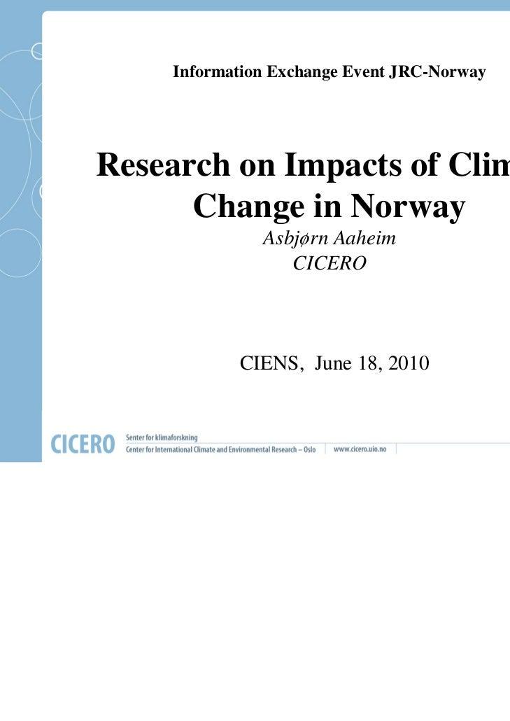Information Exchange Event JRC-NorwayResearch on Impacts of Climate      Change in Norway              Asbjørn Aaheim     ...