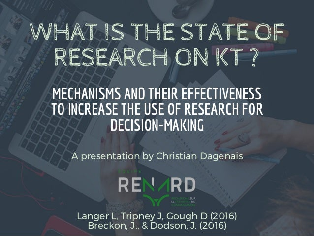 WHAT IS THE STATE OF RESEARCH ON KT ? MECHANISMS AND THEIR EFFECTIVENESS TO INCREASE THE USE OF RESEARCH FOR DECISION-MAKI...