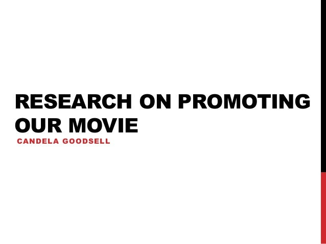 RESEARCH ON PROMOTING OUR MOVIE CANDELA GOODSELL
