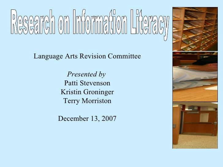 Research on Information Literacy Language Arts Revision Committee Presented by   Patti Stevenson Kristin Groninger Terry M...