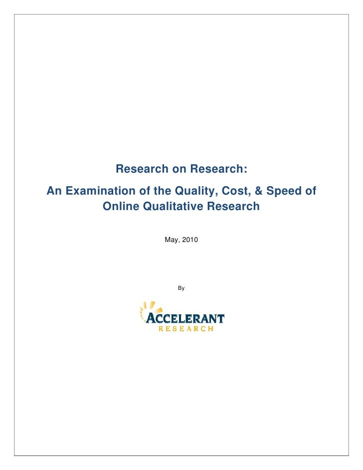 Research on Research: An Examination of the Quality, Cost, & Speed of         Online Qualitative Research                 ...