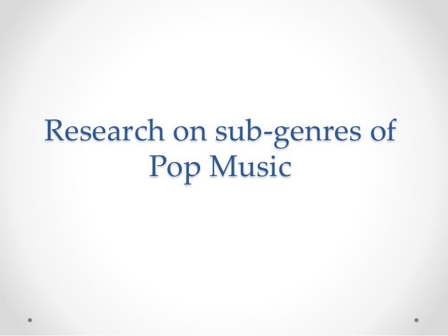 Research on sub-genres of  Pop Music