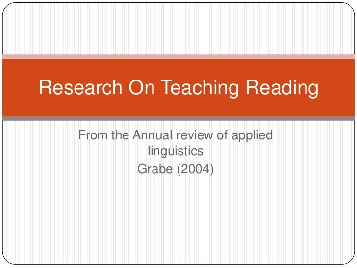 From the Annual review of applied linguistics <br />Grabe (2004)<br />Research On Teaching Reading<br />