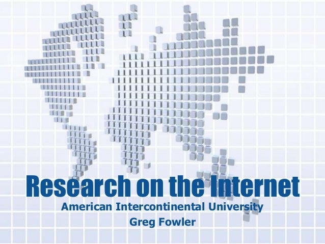 Research on the Internet American Intercontinental University Greg Fowler