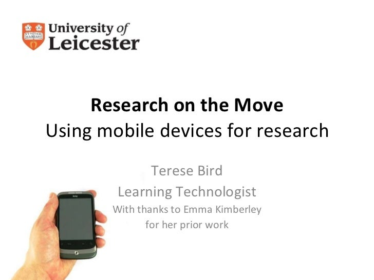 Research on the Move Using mobile devices for research Terese Bird Learning Technologist With thanks to Emma Kimberley for...