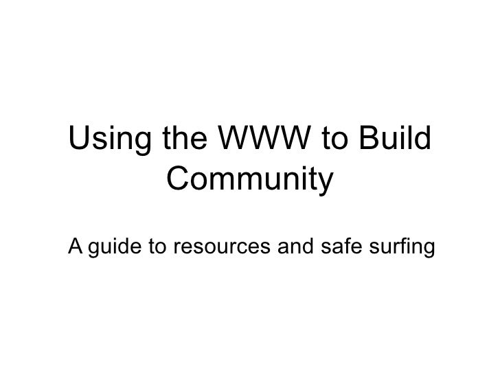 Using the WWW to Build Community A guide to resources and safe surfing