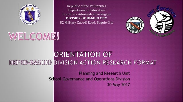 Planning and Research Unit School Governance and Operations Division 30 May 2017 Republic of the Philippines Department of...
