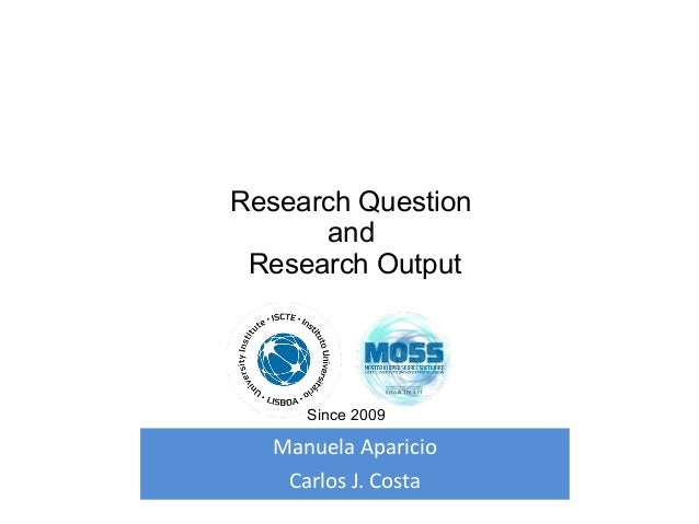 Manuela Aparicio Carlos J. Costa Research Question and Research Output Since 2009