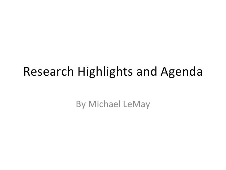 Research Highlights and Agenda By Michael LeMay