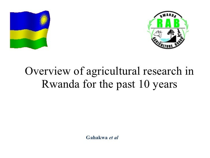 Overview of agricultural research in Rwanda for the past 10 years Gahakwa  et al