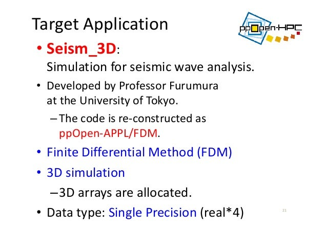 TargetApplication • Seism_3D: Simulationforseismicwaveanalysis. • DevelopedbyProfessorFurumura attheUniversity...