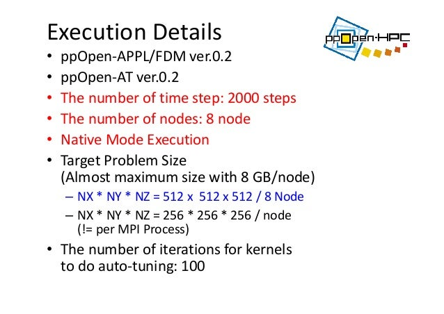 ExecutionDetails • ppOpen‐APPL/FDMver.0.2 • ppOpen‐ATver.0.2 • Thenumberoftimestep:2000steps • Thenumberofnode...