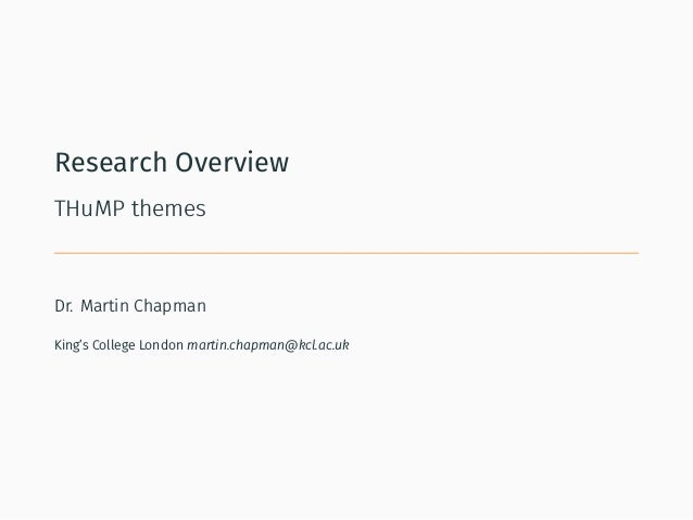 Research Overview THuMP themes Dr. Martin Chapman King's College London martin.chapman@kcl.ac.uk