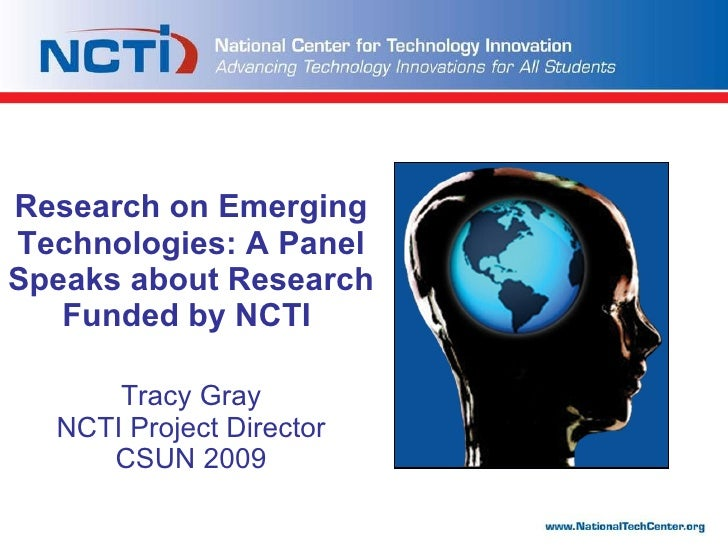 Research on Emerging Technologies: A Panel Speaks about Research Funded by NCTI    Tracy Gray NCTI Project Director CSUN...