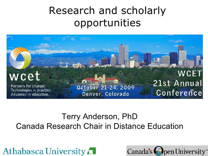 Research and scholarly opportunities Terry Anderson, PhD Canada Research Chair in Distance Education