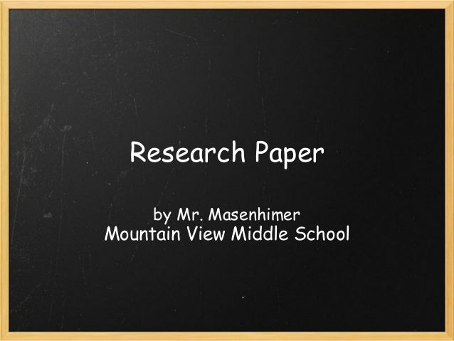 Research Paper by Mr. Masenhimer Mountain View Middle School