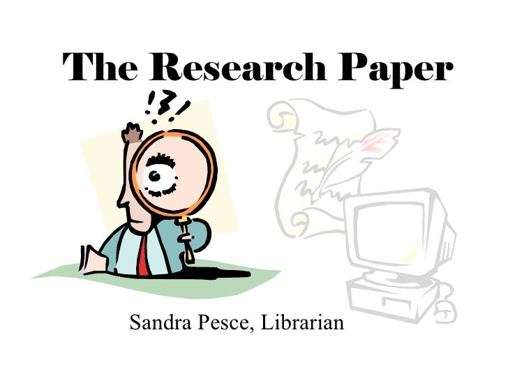 The Research Paper   Sandra Pesce, Librarian