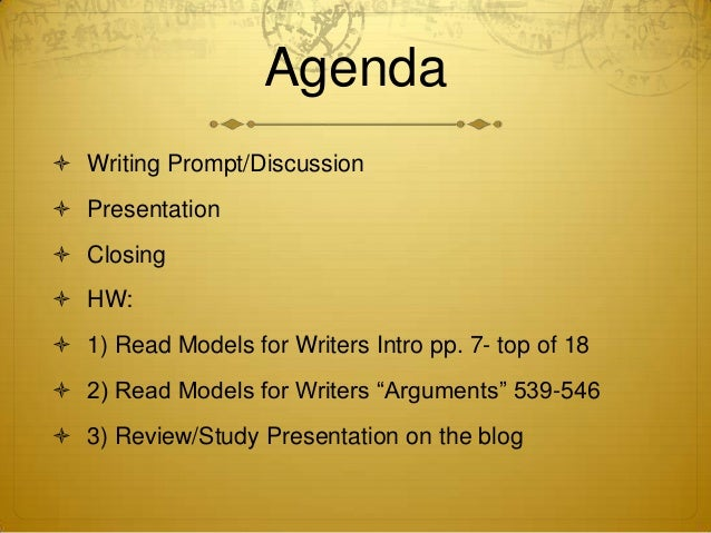 Agenda  Writing Prompt/Discussion  Presentation  Closing   HW:  1) Read Models for Writers Intro pp. 7- top of 18  2...