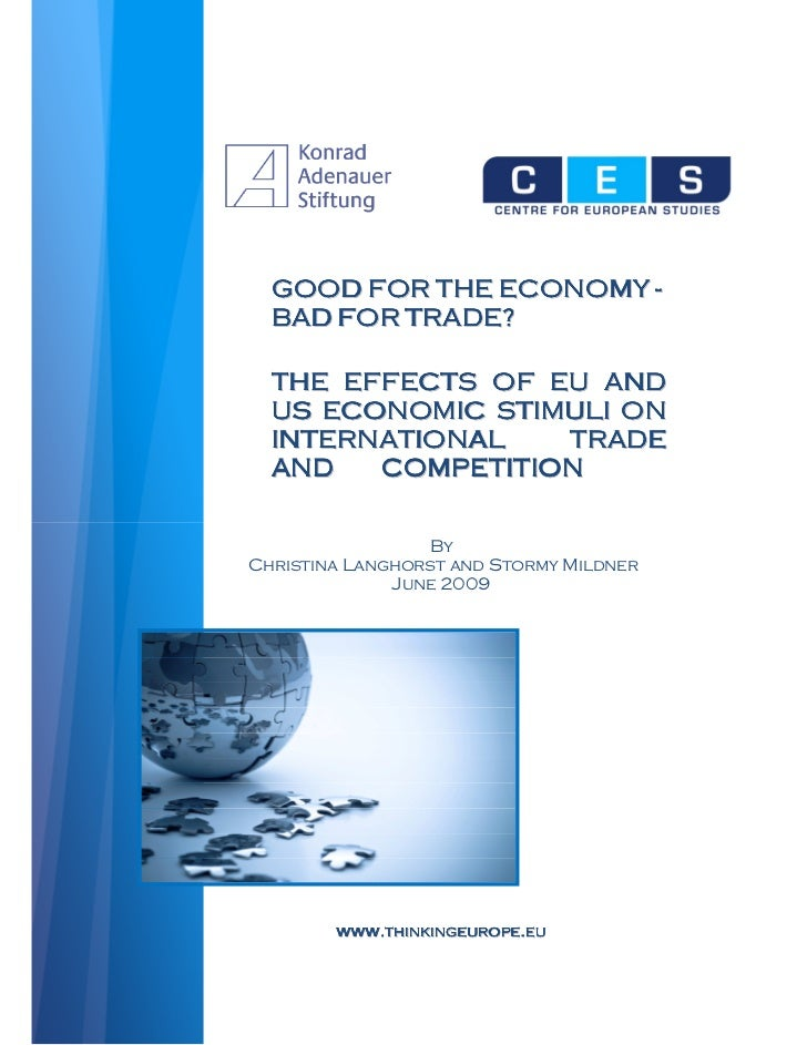 GOOD FOR THE ECONOMY -  BAD FOR TRADE?  THE EFFECTS OF EU AND  US ECONOMIC STIMULI ON  INTERNATIONAL   TRADE  AND   COMPET...