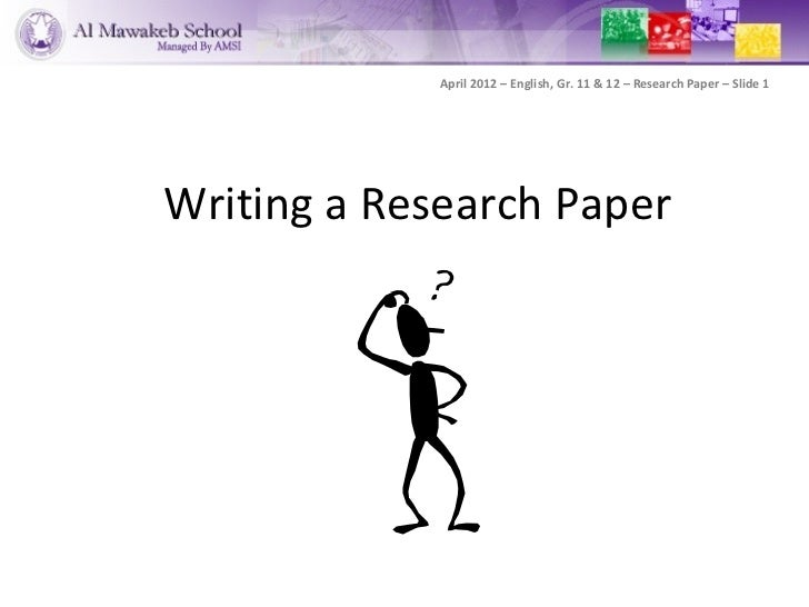 April 2012 – English, Gr. 11 & 12 – Research Paper – Slide 1Writing a Research Paper