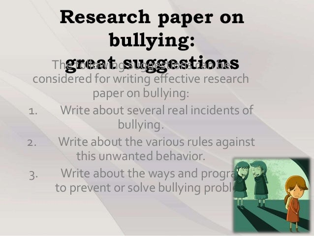 research on bullying Systematic international research has shown school bullying to be a frequent and serious public health problem but psychologists are using this research to develop bullying prevention programs that are being implemented in schools around the world bullying at school is an age-old problem and until .