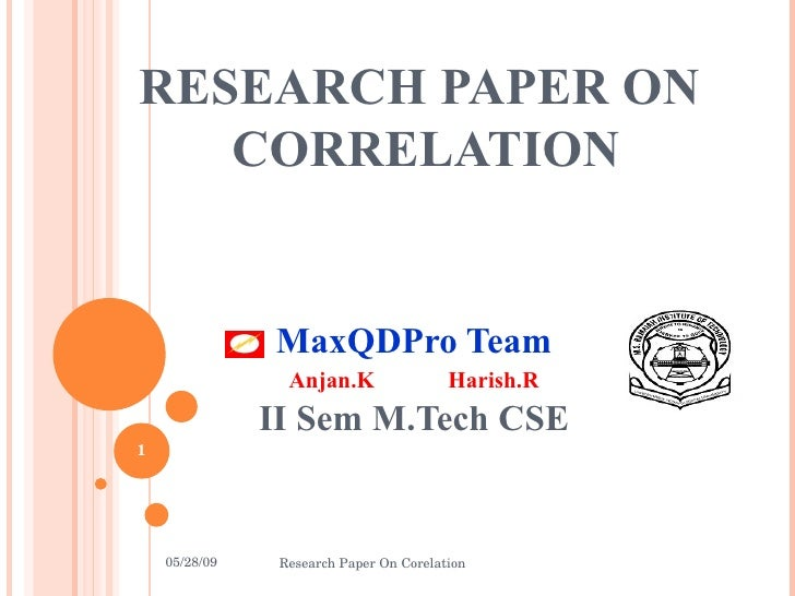 RESEARCH PAPER ON  CORRELATION MaxQDPro Team Anjan.K Harish.R II Sem M.Tech CSE 06/10/09 Research Paper On Corelation