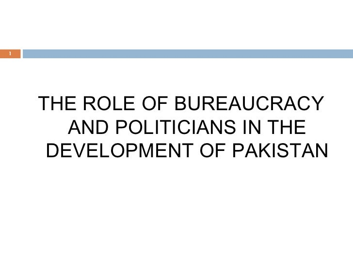 <ul><li>THE ROLE OF BUREAUCRACY AND POLITICIANS IN THE DEVELOPMENT OF PAKISTAN </li></ul>