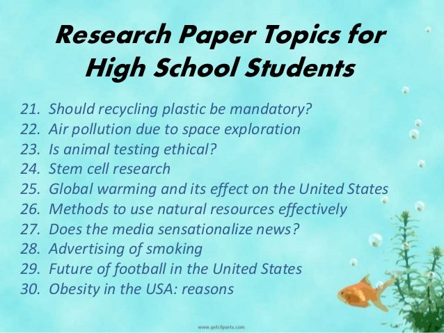 research paper ideas for highschool students But where can you find high school research paper topics there are three major sources and they are as follows fellow students your high school library websites which provide lots of ideas if you take the time to talk to some of your fellow students about their high school research paper topic, you may get inspired.