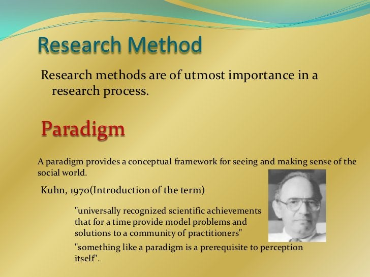 Research MethodResearch methods are of utmost importance in a research process.ParadigmA paradigm provides a conceptual fr...