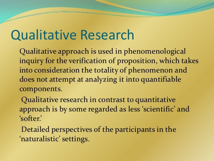 Qualitative Research Qualitative approach is used in phenomenological inquiry for the verification of proposition, which t...