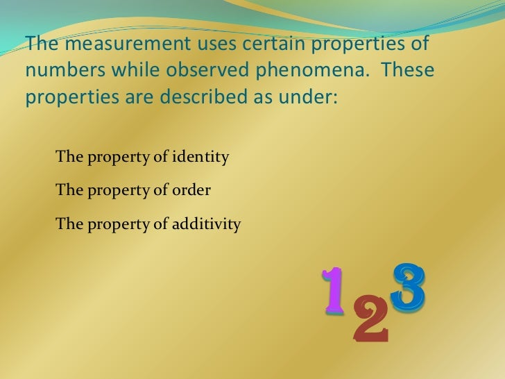 The measurement uses certain properties ofnumbers while observed phenomena. Theseproperties are described as under:   The ...