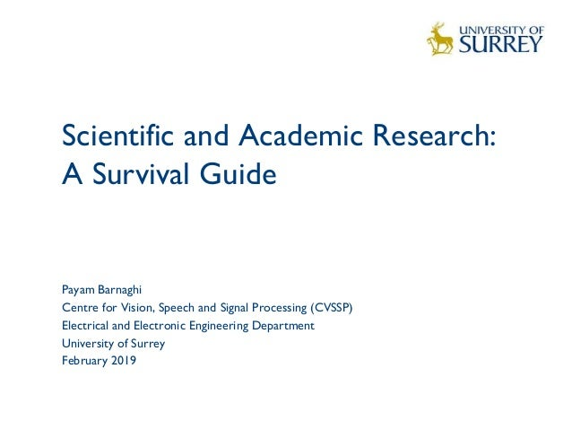 Scientific and Academic Research: A Survival Guide  1 Payam Barnaghi Centre for Vision, Speech and Signal Processing (CVSS...