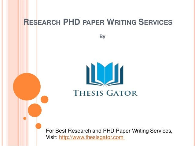 RESEARCH PHD PAPER WRITING SERVICES  By  For Best Research and PHD Paper Writing Services,  Visit: http://www.thesisgator....