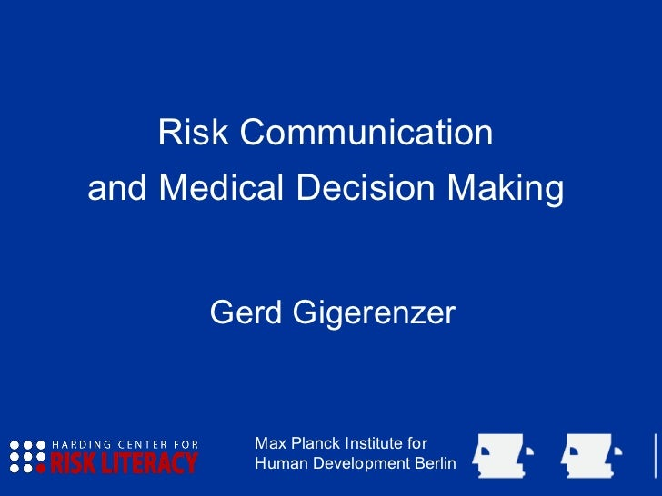 Risk Communication and Medical Decision Making Gerd Gigerenzer Max Planck Institute for Human Development Berlin